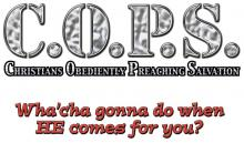 C.O.P.S.-Christians Obediently Preaching Salvation