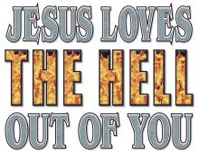 Jesus Loves The Hell Out Of You